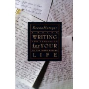 Writing For Your Life by Deena Metzger