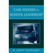 Case Studies in School Leadership by W.Grant Hambright