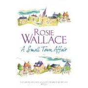 A Small Town Affair by Rosie Wallace