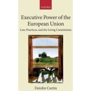 Executive Power of the European Union by Deirdre Curtin