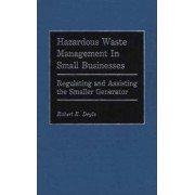 Hazardous Waste Management in Small Businesses by Robert E. Deyle