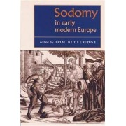Sodomy in Early Modern Europe by Professor Thomas Betteridge