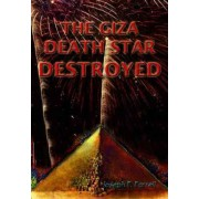 Giza Death Star Destroyed by Joseph P. Farrell