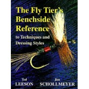 The Fly Tier's Benchside Reference by Ted Leeson