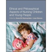 Ethical and Philosophical Aspects of Nursing Children and Young People by Gosia M. Brykczynska