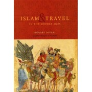 Islam and Travel in the Middle Ages by Houari Touati