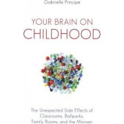 Your Brain on Childhood by Gabrielle F Principe