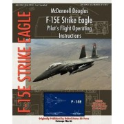 McDonnell Douglas F-15e Strike Eagle Pilot's Flight Operating Instructions by United States Air Force