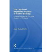 The Legal and Regulatory Aspects of Islamic Banking by Abdul Karim Aldohni