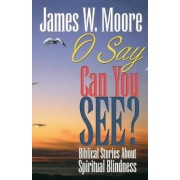 O Say Can You See by James W. Moore