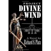 Project Divine Wind by Richard S Platz