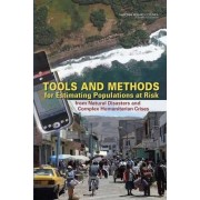 Tools and Methods for Estimating Populations at Risk from Natural Disasters and Complex Humanitarian Crises by and Technologies to Estimate Subnational Populations at Risk Methodologies Committee on the Effective Use of Data