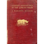 Camera Adventures In The African Wilds, Being An Account Of A Four Months' Expedition In British East Africa, For The Purpose Of Securing Photographs From Life Of The Game