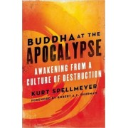 Buddha at the Apocalypse by Kurt Spellmeyer