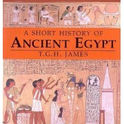 A Short History of Ancient Egypt by T. G. H. James