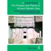 The Routledge Handbook of the Peoples and Places of Ancient Western Asia by Trevor Bryce