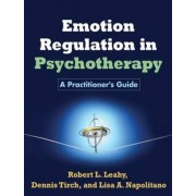 Emotion Regulation in Psychotherapy by Robert L. Leahy