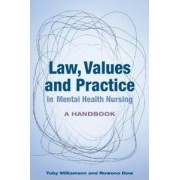 Law, Values and Practice in Mental Health Nursing by Toby Williamson