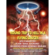Round Trip to Hell in a Flying Saucer by Timothy Green Beckley