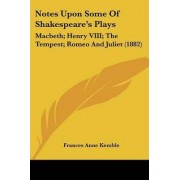 Notes Upon Some of Shakespeare's Plays by Frances Anne Kemble
