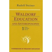 Waldorf Education and Anthroposophy: Public Lectures 1921-1922 Volume 1 by Rudolf Steiner