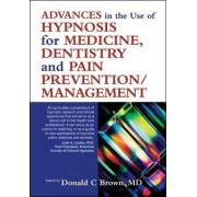 Advances in the Use of Hypnosis in Medicine, Dentistry and Pain Prevention/management by Donald C. Brown