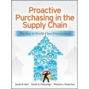 Proactive Purchasing in the Supply Chain: The Key to World-Class Procurement by David N. Burt