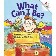 What Can I Be? by Cari Meister