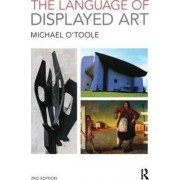 The Language of Displayed Art by Michael O'Toole
