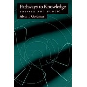 Pathways to Knowledge by Alvin I. Goldman