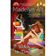 A Witch in Time by Madelyn Alt