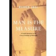 Man is the Measure by Reuben Abel