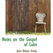 Notes on the Gospel of Luke by John Nelson Darby