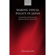 Making Fiscal Policy in Japan by Hiromitsu Ishi