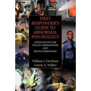 First Responder's Guide to Abnormal Psychology by William I. Dorfman