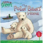 The Polar Bears' Home: A Story About Global Warming: Little Green Books by Lara Bergen