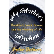 My Mother's Kitchen: A Search for the Meaning of Family, Food, and Life
