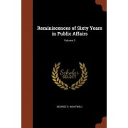 Reminiscences of Sixty Years in Public Affairs; Volume 2
