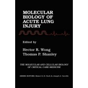 Molecular Biology of Acute Lung Injury by Hector R. Wong