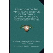 Reflections on the Painting and Sculpture of the Greeks: With Instructions for the Connoisseur, and an Essay on Grace in Works of Art (1765)