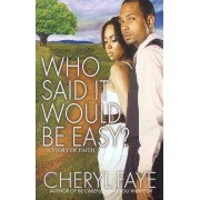 Who Said it Would be Easy? by Cheryl Faye