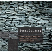 Stone Building: How to Construct Your Own Walls, Patios, Walkways, Fire Pits, and More