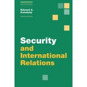 Security and International Relations by Edward A. Kolodziej