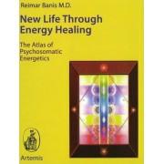 New Life Through Energy Healing by Reimar Banis