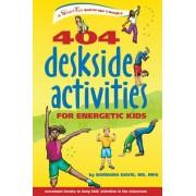 404 Deskside Activities for Energetic Kids by Barbara Davis