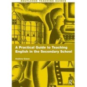 A Practical Guide to Teaching English in the Secondary School by Andrew Green