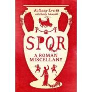 SPQR: A Roman Miscellany by Anthony Everitt