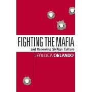 Fighting the Mafia and Renewing Sicilian Culture by Leoluca Orlando