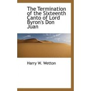 The Termination of the Sixteenth Canto of Lord Byron's Don Juan by Harry W Wetton