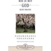 Hoe Je Met God Kunt Praten - How You Can Talk with God (Dutch) by Paramahansa Yogananda